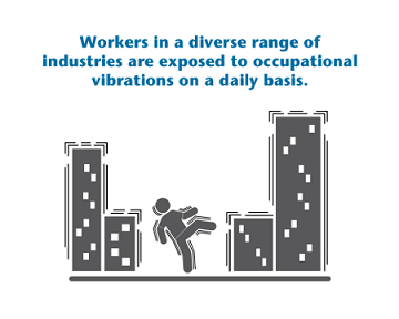 workers in a diverse range of industries are exposed to occupational vibrations on a daily basis