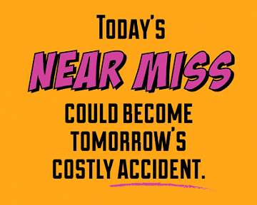 Today's near miss could become tomorrow's costly accident