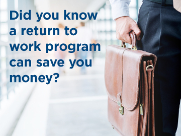 Did you know that a return to work program can save you money?