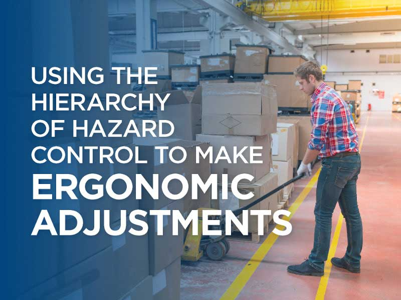 Using the hierarchy of hazard control to make ergonomic adjustments