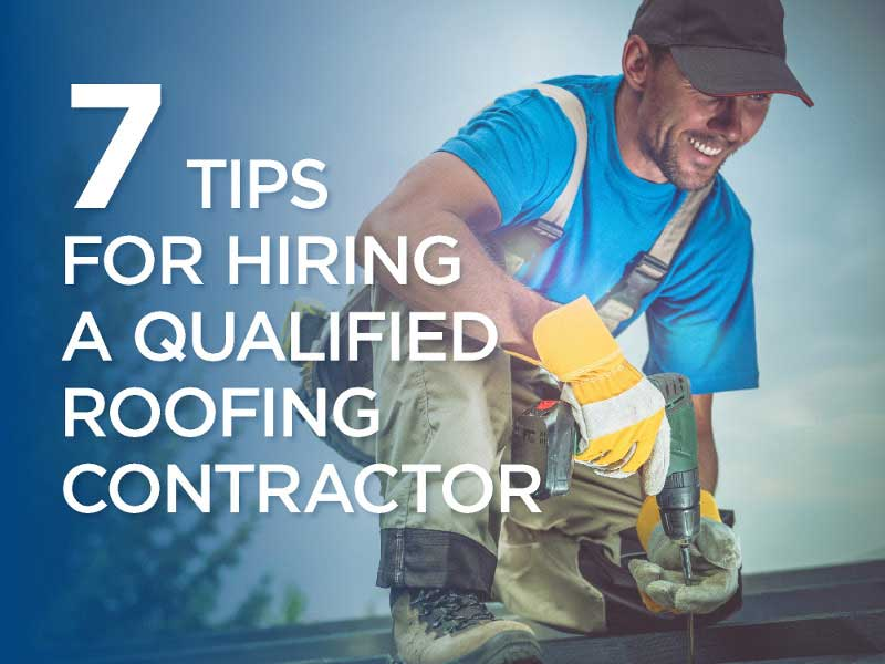 7 tips for hiring a qualified roofing contractor