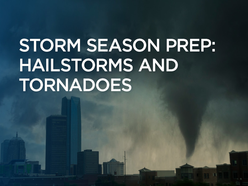 Storm Season Prep: Hailstorms and Tornadoes