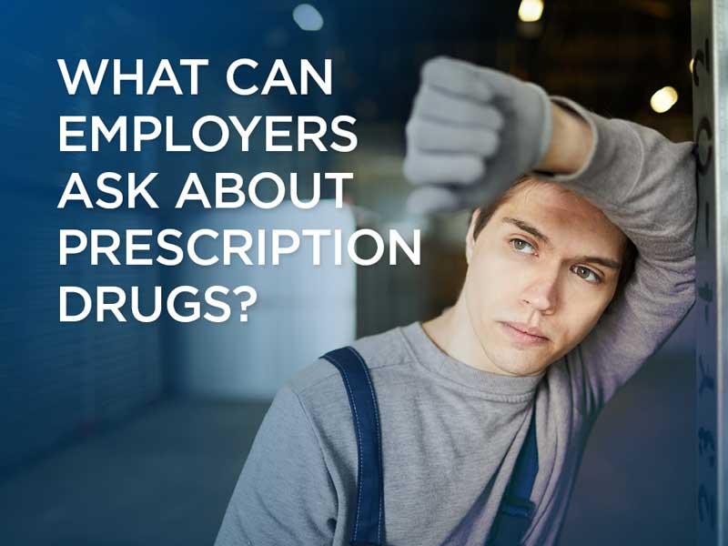What can employers ask about prescription drugs